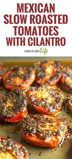 These Mexican Slow Roasted Tomatoes with Cilantro are the perfect addition to any Mexican dish...use them as a topping for fish or chicken. or make quesadillas with them. SO GOOD!!