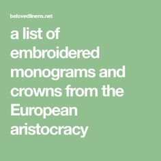 a list of embroidered monograms and crowns from the European aristocracy