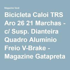 Bicicleta Caloi TRS Aro 26 21 Marchas - c/ Susp. Dianteira Quadro Alumínio Freio V-Brake - Magazine Gatapreta