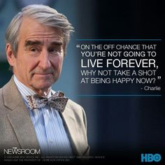 On the off chance that you're not going to live forever, why not take a shot at being happy now?