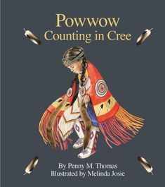 """Read """"Powwow Counting in Cree"""" by Penny M. Thomas available from Rakuten Kobo. This unique counting book introduces Cree numbers, from one to ten. Featuring powwow imagery that reflects the rich cult. New Books, Good Books, Aboriginal Children, Counting Books, National History, Day Book, Pow Wow, Books For Teens, Number Sense"""