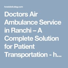 Doctors Air Ambulance Service in Ranchi – A Complete Solution for Patient Transportation - how i do it