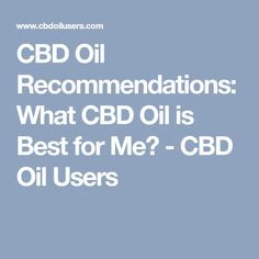 CBD Oil Recommendations: What CBD Oil is Best for Me? - CBD Oil Users
