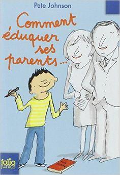 Amazon.fr - Comment éduquer ses parents... - Pete Johnson, Bernard Fussien - Livres
