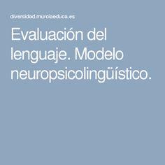 Evaluación del lenguaje. Modelo neuropsicolingüístico.