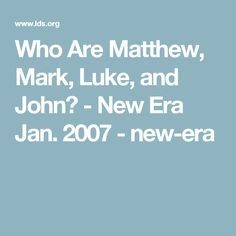 Who Are Matthew, Mark, Luke, and John? - New Era Jan. 2007 - new-era