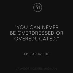 Inspirational picture great quotes, sayings, overdressed, overeducated, oscar wilde. Find your favorite picture! Great Quotes, Quotes To Live By, Me Quotes, Motivational Quotes, Funny Quotes, Inspirational Quotes, Famous Quotes, Girl Quotes, Cool Words