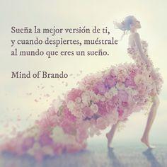 Sueña la mejor versión de ti.....Mind of Brando