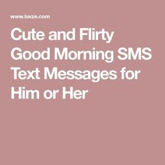 Cute and Flirty Good Morning SMS Text Messages for Him or Her