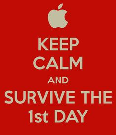 KEEP CALM AND SURVIVE THE 1st DAY