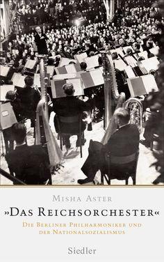 """""""Des Führers Vorzeigeorchester"""": Eine Rezension von Roland Große Holtforth zum Buch """"Das Reichsorchester"""" von Misha Aster aus dem Siedler Verlag!"""