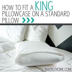 Here's a quick way to fit your standard sized pillow into a king pillowcase. It makes your bed look so much neater! via MakelyHome.com