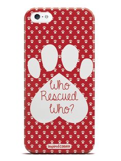 Who Rescued Who - Paw Print Case for iPhone 5