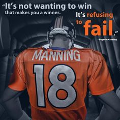 Refuse to fail! Peyton Manning. NFL Legend.