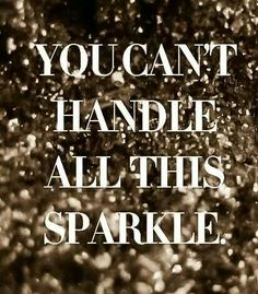 Don't Let Anyone Steal Your Sparkle!!