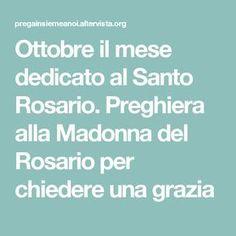 Ottobre il mese dedicato al Santo Rosario. Preghiera alla Madonna del Rosario per chiedere una grazia