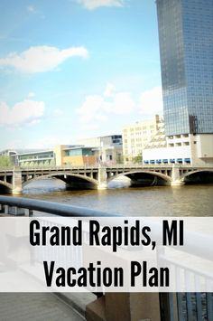 Grand Rapids, MI Vacation Plan