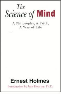 The Science of Mind by Ernest Holmes is fundamental to the study of New Thought.
