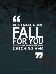 ♂ Don't Make a Girl Fall if You Have no Intention of Catching Her