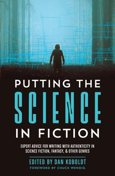 Putting the Science in Fiction: Expert Advice for Writing with Authenticity in Science Fiction, Fantasy & Other Genres | WritersDigest.com