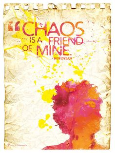 Chaos is a friend of mine - bob dylan