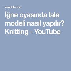 İğne oyasında lale modeli nasıl yapılır? Knitting - YouTube