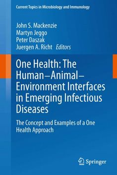 One Health - the Human-animal-environment Interfaces in Emerging Infectious Diseases: The Concept and Examples of. First Health, Microbiology, Medical Center, Helsinki