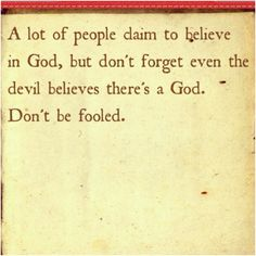 Dont be fooled. Being Christian is not about going to church or posting quotes about God. It's in your actions and beliefs. Would God be happy with your actions? Are you truly repentful for your sins and wrongdoings?