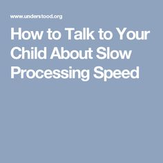 How to Talk to Your Child About Slow Processing Speed