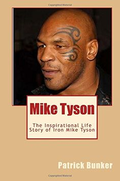 Mike Tyson: The Inspirational Life Story of Iron Mike Tyson; World Championship Boxer, Entertainer, Father, and Teacher by Patrick Bunker http://www.amazon.com/dp/1500291005/ref=cm_sw_r_pi_dp_g-aTub0P11MT6