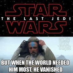 Star Wars: The Last Jedi but when the world needed him most, he vanished.
