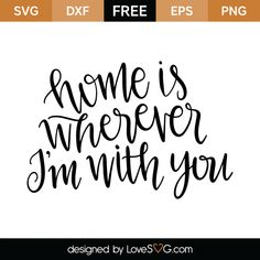 *** FREE SVG CUT FILE for Cricut, Silhouette and more *** Home is wherever I'm with you