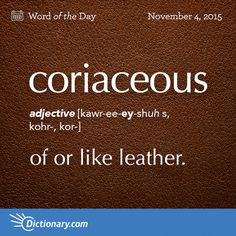 Today's Word of the Day is coriaceous. Learn its definition, pronunciation, etymology and more. Join over 19 million fans who boost their vocabulary every day.