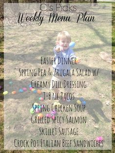C's picks - Weekly Menu Plan - A Life From Scratch. Easter Dinner Spring Pea & Arugala Salad w/Creamy Dill Dressing T-Ball Tacos Spring Chicken Soup Grilled Spicy Salmon Skillet Sausage Crock Pot Italian Beef Sandwiches