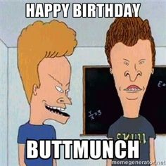 Happy Birthday Buttmunch | Beavis and butthead