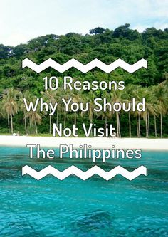 I will expose the nauseating side of this Southeast Asian nation that does not even deserve a place in the world map. Here are the reasons why you should not visit the Philippines.