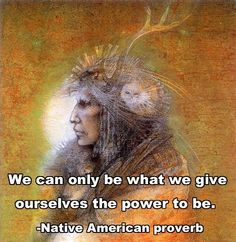 #Native American Proverb ~