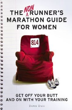The Nonrunner's Marathon Guide for Women: Get Off Your Butt and On with Your Training by Dawn Dais