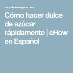 Cómo hacer dulce de azúcar rápidamente   eHow en Español
