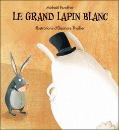 Le grand lapin blanc de Michaël Escoffier, illustré par Eléonore Thuillier Kaléidoscope Coups, Illustration, Big Bunny, Youth, Colors, Livres, Children, White People, Illustrations