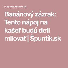 Banánový zázrak: Tento nápoj na kašeľ budú deti milovať   Špuntík.sk