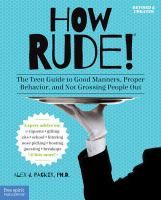 How rude! : the teen guide to good manners, proper behavior, and not grossing people out / Alex J. Packer, Ph.D