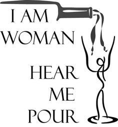 I am woman, hear me pour!