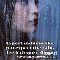 Expect sadness like you expect the rain. Both cleanse you... - Nayyirah Waheed. WILD WOMAN SISTERHOODॐ #WildWomanSisterhood #wildwomanmedicine #yoga #nature #nayirrahwaheed #EmbodyYourWildNature