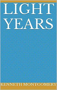 Light Years by Kenneth Montgomery http://www.amazon.com/dp/B018ZTKV24/ref=cm_sw_r_pi_dp_OTDDwb1APPTY5