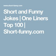 Short and Funny Jokes | One Liners Top 100 | Short-funny.com