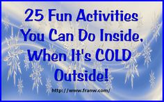 Funschooling & Recreational Learning: 25 Fun Activities You Can Do Inside, When It's COL...