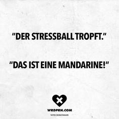 Der Stressball tropft. Das ist eine Mandarine!