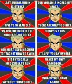 Well to be fair, Professor Oak has known Ash for almost 40 years. Remember that Pok?mon movie where Ash meets a kid who jumped 40 years to the future via a time traveling pok? It is shown that Professor Oak was that kid. His name is Sammy. Pokemon Comics, Pokemon Memes, Pokemon Pins, Pokemon Funny, Cool Pokemon, Pokemon Go, Pokemon Stuff, Pokemon Cards, Pokemon Pictures