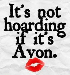 This made me laugh  because I have a lot of Avon products  and I don't feel like I'm hoarding. . For all your Avon needs with Freeshipping direct to your door for orders over $40.00, go to www.youravon.com/tammiluce. #avon  #makeup #beauty #skincare #beautyboss